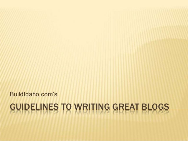 "BuildIdaho.com""sGUIDELINES TO WRITING GREAT BLOGS"