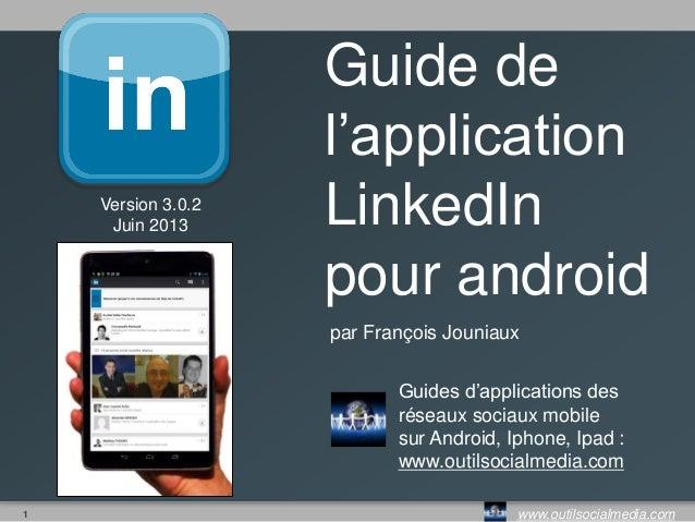 1 www.outilsocialmedia.comGuide del'applicationLinkedInpour androidpar François JouniauxGuides d'applications desréseaux s...