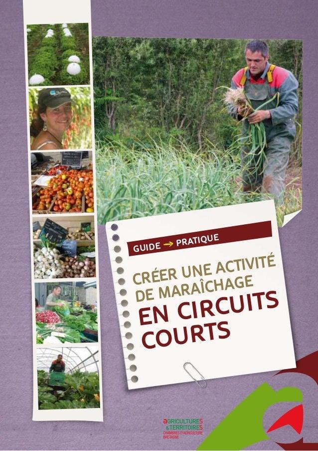 GUIDE PRATIQUE CRÉER UNE ACTIVITÉ DE MARAÎCHAGE en circuits courts