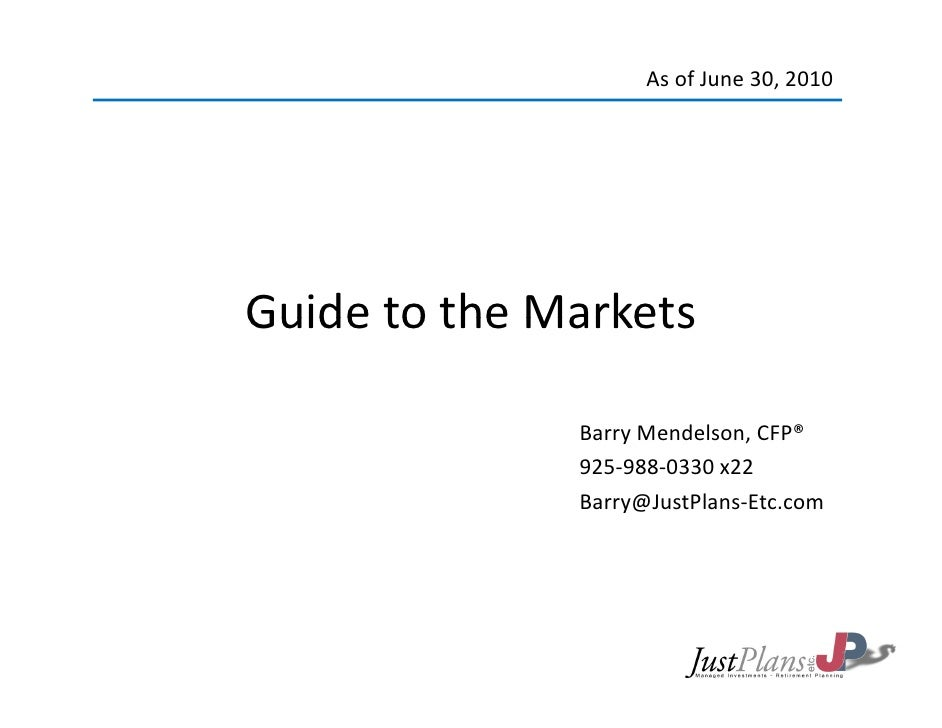 AsofJune30,2010     GuidetotheMarkets Guide to the Markets                BarryMendelson,CFP®               925‐9...