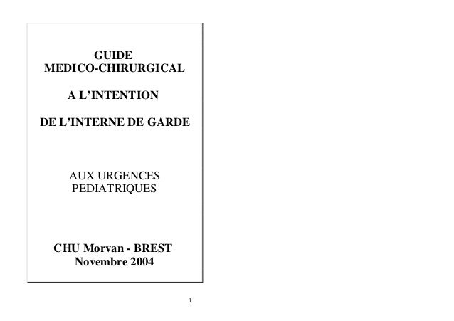 GUIDE MEDICO-CHIRURGICAL A L'INTENTION DE L'INTERNE DE GARDE AUX URGENCES PEDIATRIQUES CHU Morvan - BREST Novembre 2004 1