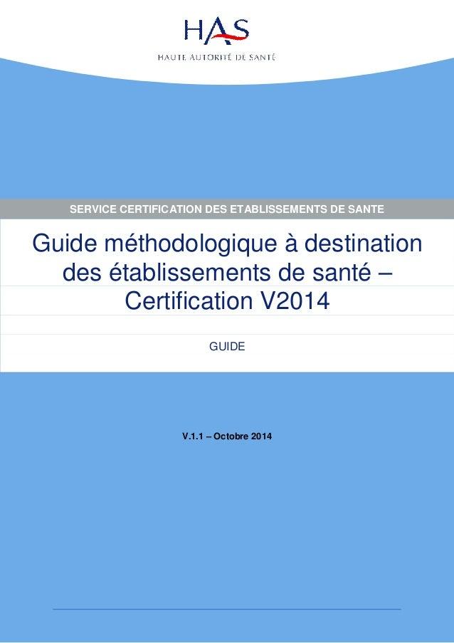 Guide méthodologique à destination des établissements de santé – Certification V2014  GUIDE  V.1.1 – Octobre 2014  SERVICE...