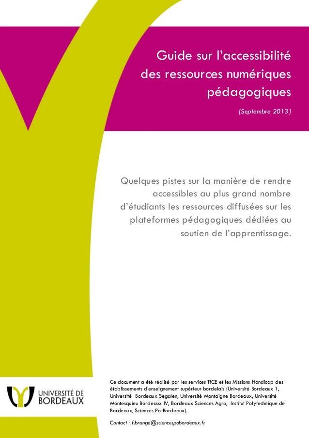 1 Guide sur l'accessibilité des ressources numériques pédagogiques [Septembre 2013] [Septembre 2013] Quelques pistes sur l...