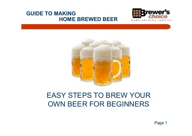 GUIDE TO MAKING HOME BREWED BEER  EASY STEPS TO BREW YOUR OWN BEER FOR BEGINNERS Page 1