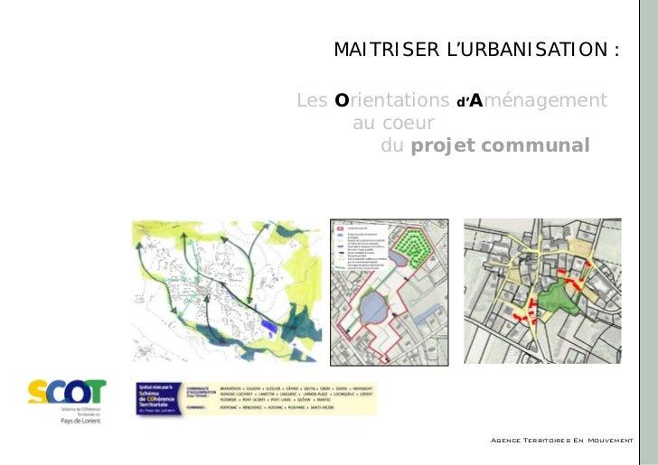 MAITRISER L'URBANISATION :Les Orientations d'Aménagement au coeur du projet communal                  Agence Territoi...