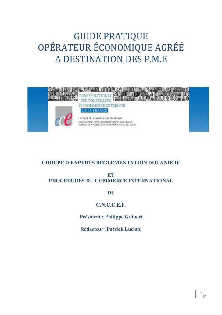 GUIDE PRATIQUEOPÉRATEUR ÉCONOMIQUE AGRÉÉ   A DESTINATION DES P.M.EGROUPE DEXPERTS REGLEMENTATION DOUANIERE                ...