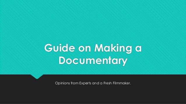 Guide on Making aDocumentaryOpinions from Experts and a Fresh Filmmaker.