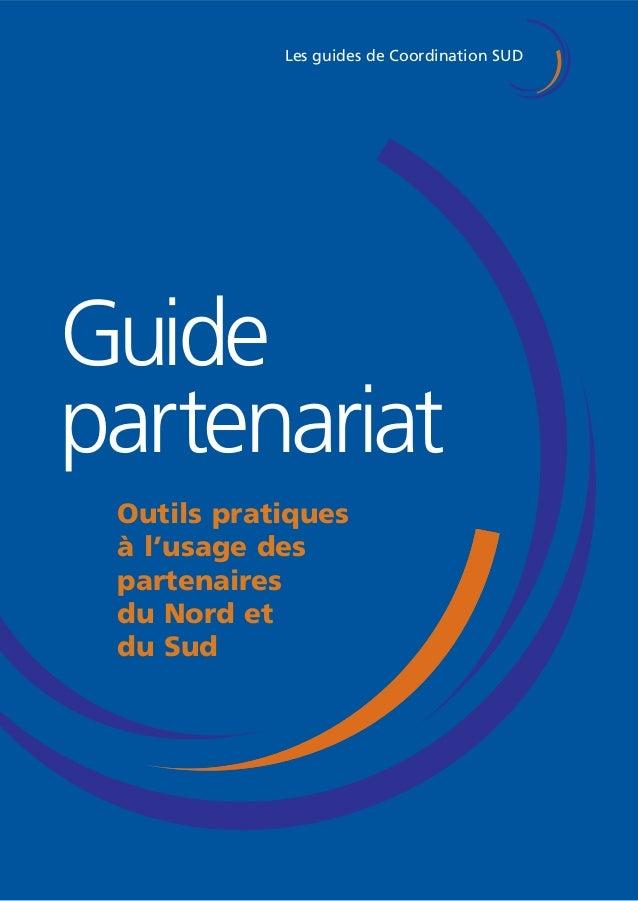 Les guides de Coordination SUD  Guide  partenariat  Outils pratiques  à l'usage des  partenaires  du Nord et  du Sud