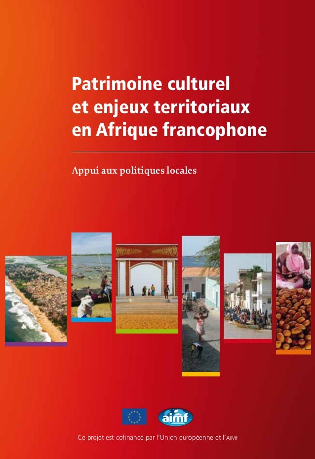 Patrimoine culturel et enjeux territoriaux en Afrique francophone Appui aux politiques locales Ce projet est cofinancé par...