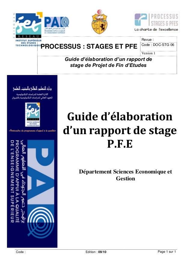 Code : Edition : 09/10 Page 1 sur 1 Guide d'élaboration d'un rapport de stage P.F.E PROCESSUS : STAGES ET PFE Revue : Code...