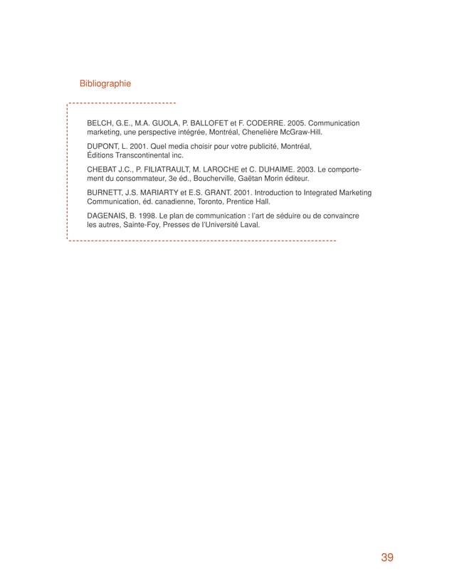 Bibliographie BELCH, G.E., M.A. GUOLA, P. BALLOFET et F. CODERRE. 2005. Communication marketing, une perspective intégrée,...