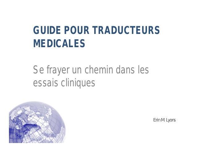 Erin M. Lyons GUIDE POUR TRADUCTEURS MEDICALES Se frayer un chemin dans les essais cliniques