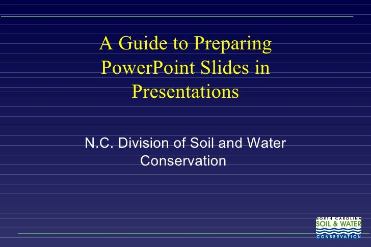 A Guide to Preparing PowerPoint Slides in Presentations N.C. Division of Soil and Water Conservation