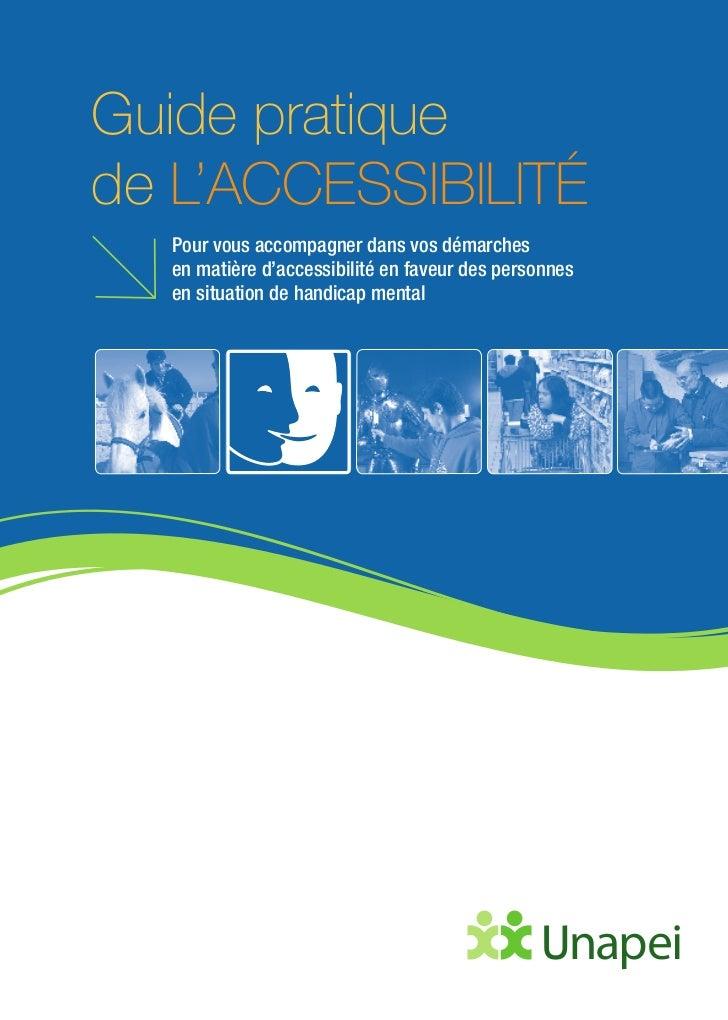 Guide pratiquede L'ACCESSIBILITÉ  Pour vous accompagner dans vos démarches  en matière d'accessibilité en faveur des perso...