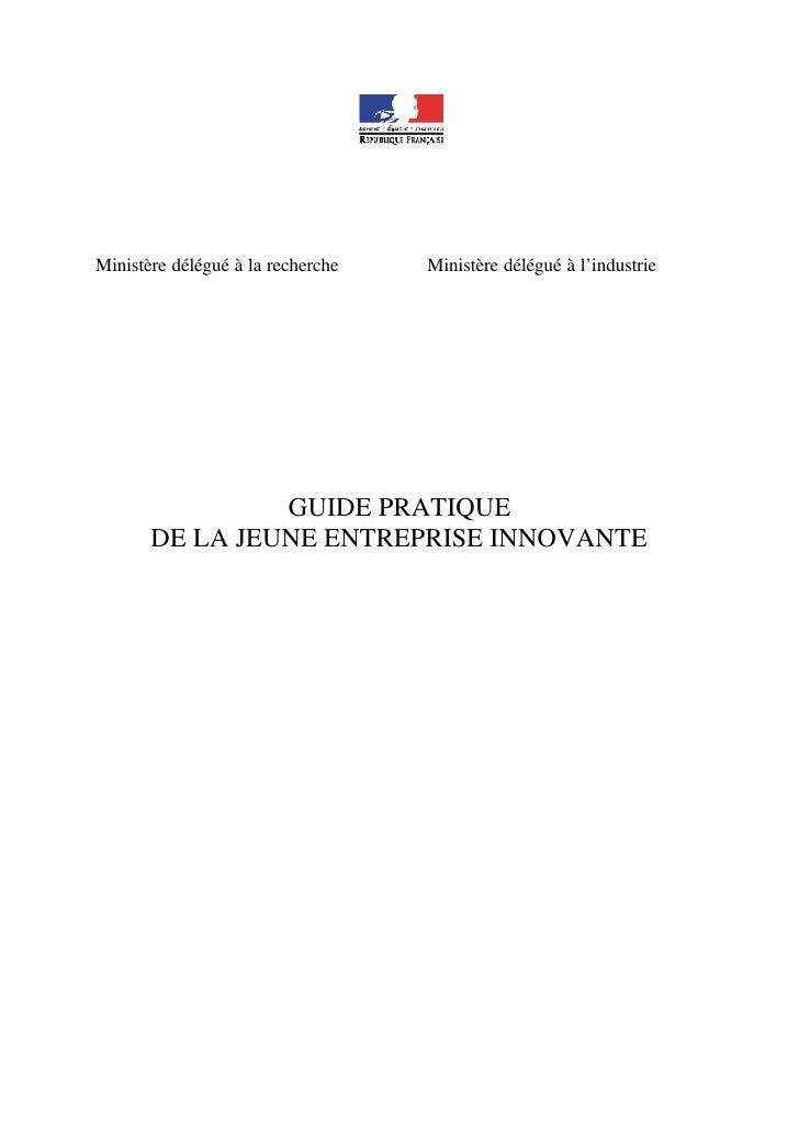 Ministère délégué à la recherche   Ministère délégué à l'industrie                GUIDE PRATIQUE       DE LA JEUNE ENTREPR...