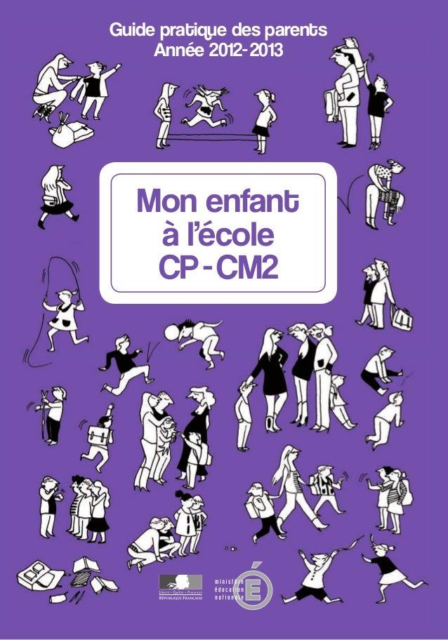 Guide pratique des parents Année 2012-2013  Tout au long du primaire, vos enfants apprennent à s'exprimer et à vivre ense...