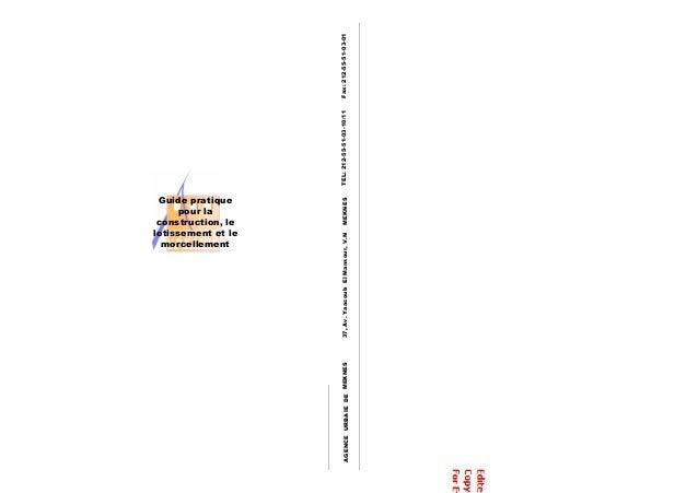 Guide pratique pour la construction, le lotissement et le morcellement AGENCEURBAIEDEMEKNES37,Av.YaacoubElMansour,V.NMEKNE...