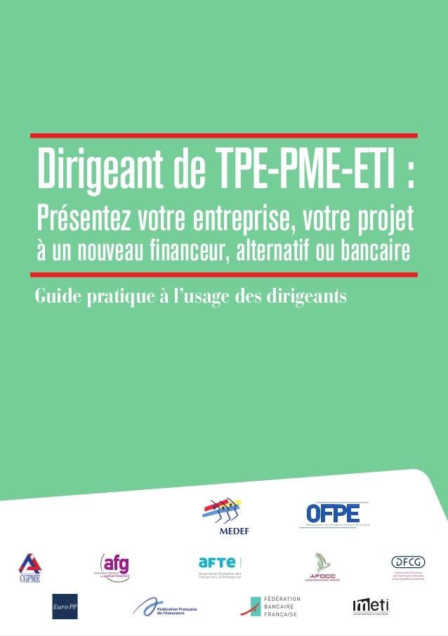 Guide pratique à l'usage des dirigeants de TPE-PME-ETI 1 DirigeantdeTPE-PME-ETI: Présentez votre entreprise, votre projet ...