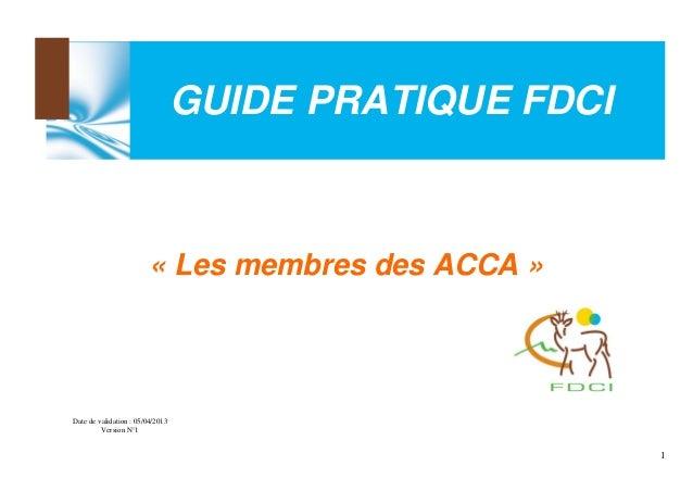GUIDE PRATIQUE FDCI  « Les membres des ACCA »  Date de validation : 05/04/2013 Version N°1  1