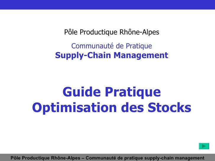 Pôle Productique Rhône-Alpes Communauté de Pratique Supply-Chain Management Guide Pratique Optimisation des Stocks Pôle Pr...