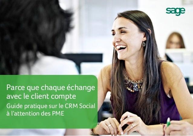 Parce que chaque échange avec le client compte Guide pratique sur le CRM Social à l'attention des PME