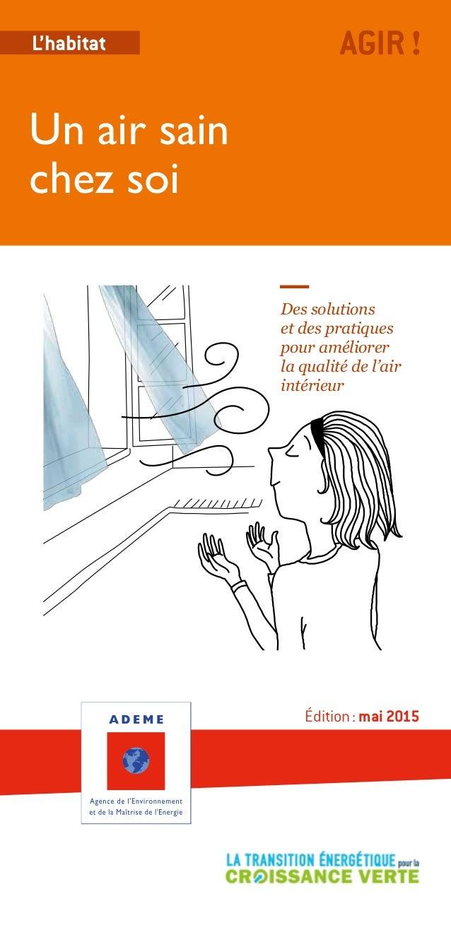L'habitat Édition: mai 2015 Des solutions et des pratiques pour améliorer la qualité de l'air intérieur Un air sain chez ...