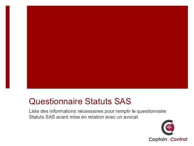 Questionnaire Statuts SAS Liste des informations nécessaires pour remplir le questionnaire Statuts SAS avant mise en relat...