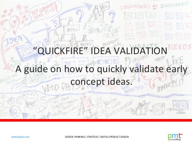 """DESIGN THINKING / STRATEGY / DIGITAL PRODUCT DESIGNpmtconsult.com """"QUICKFIRE"""" IDEA VALIDATION A guide on how to quickly va..."""
