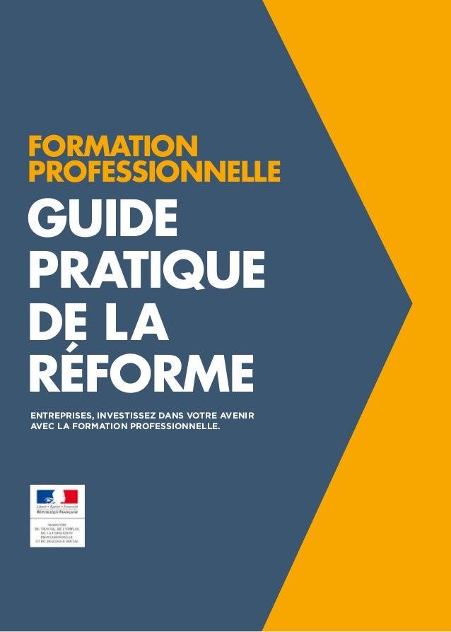 FORMATION PROFESSIONNELLE GUIDE PRATIQUE DELARÉFORME 1 GUIDE PRATIQUE DE LA RÉFORME FORMATION PROFESSIONNELLE ENTREPRISE...