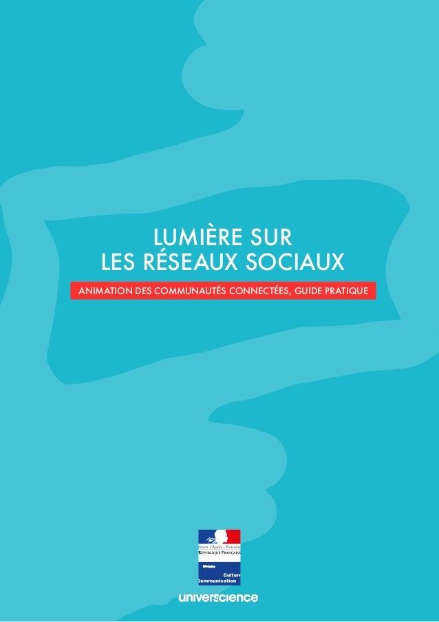 1  LUMIÈRE SUR  LES RÉSEAUX SOCIAUX  ANIMATION DES COMMUNAUTÉS CONNECTÉES, GUIDE PRATIQUE