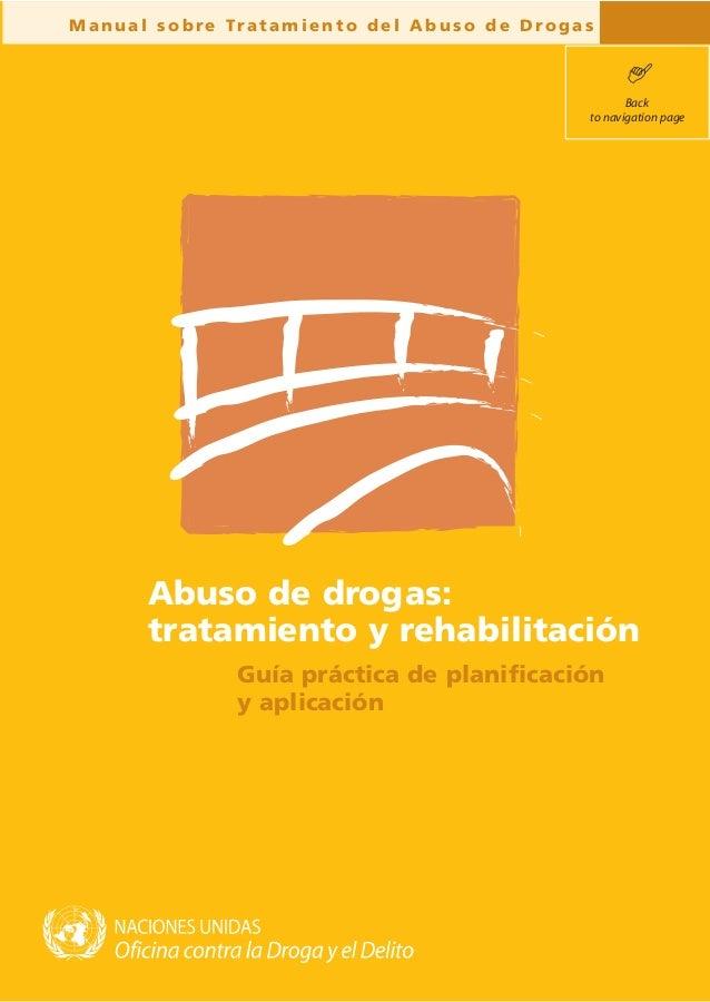 M a n u a l s o b re Tr a t a m i e n t o d e l A b u s o d e D ro g a s Guía práctica de planificación y aplicación Abuso...