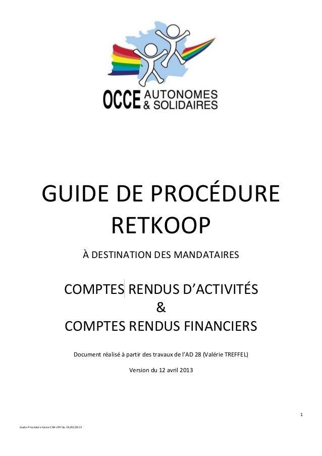 1 Guide Procédure Saisie CRA-CRF du 19/03/2013 GUIDE DE PROCÉDURE RETKOOP À DESTINATION DES MANDATAIRES COMPTES RENDUS D'A...