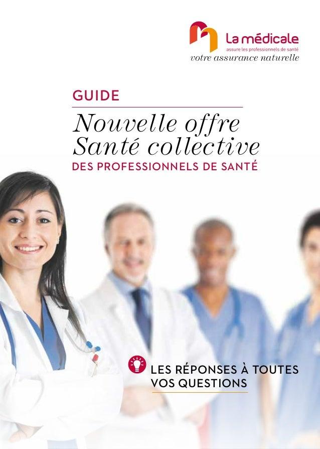 votre assurance naturelle GUIDE Nouvelle offre Santé collective DES PROFESSIONNELS DE SANTÉ LES RÉPONSES À TOUTES VOS QUES...