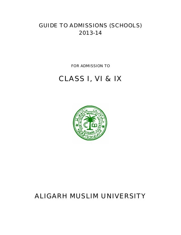 GUIDE TO ADMISSIONS (SCHOOLS)           2013-14         FOR ADMISSION TO     CLASS I, VI & IXALIGARH MUSLIM UNIVERSITY