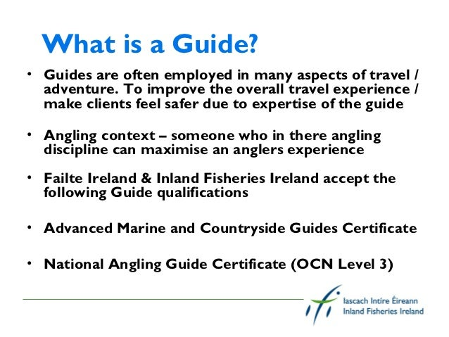 Value of qualified Angling guides• Centre of excellence (FI)• To provide a high quality Irish experience for  visiting ang...