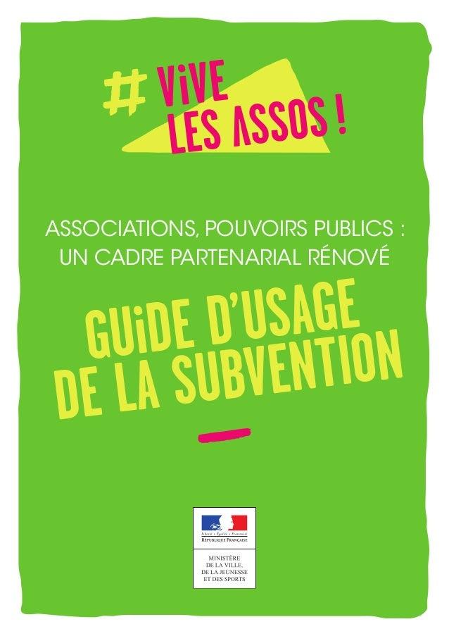 GUiDE D'USAGE DE LA SUBVENTION ASSOCIATIONS, POUVOIRS PUBLICS: UN CADRE PARTENARIAL RÉNOVÉ