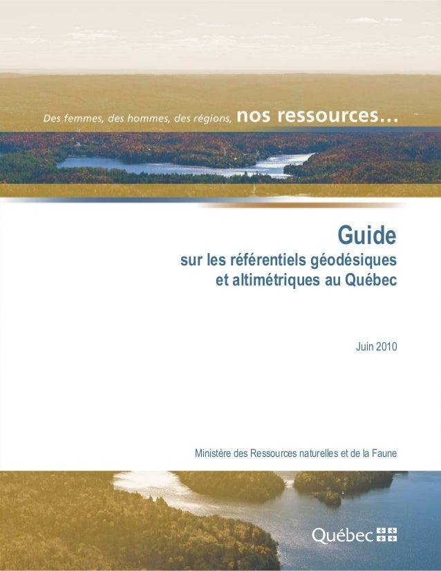 Guide sur les référentiels géodésiques et altimétriques au Québec Juin 2010 Ministère des Ressources naturelles et de la F...