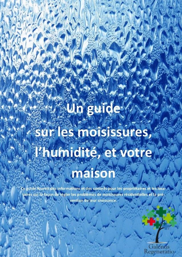 1 Un guide sur les moisissures, l'humidité, et votre maison Ce guide fournit des informations et des conseils pour les pro...