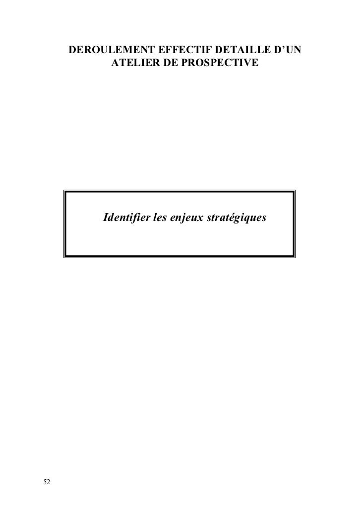 DEROULEMENT EFFECTIF DETAILLE D'UN          ATELIER DE PROSPECTIVE          Identifier les enjeux stratégiques52