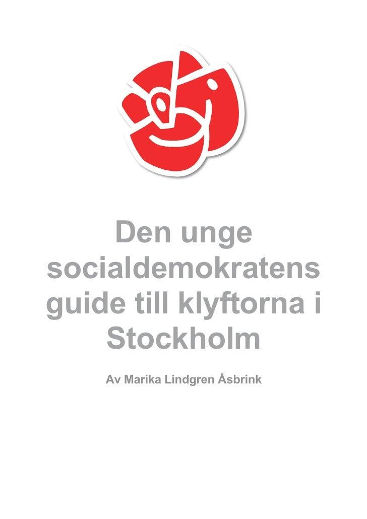 Den unge     socialdemokratens     guide till klyftorna i         Stockholm         Av Marika Lindgren Åsbrink