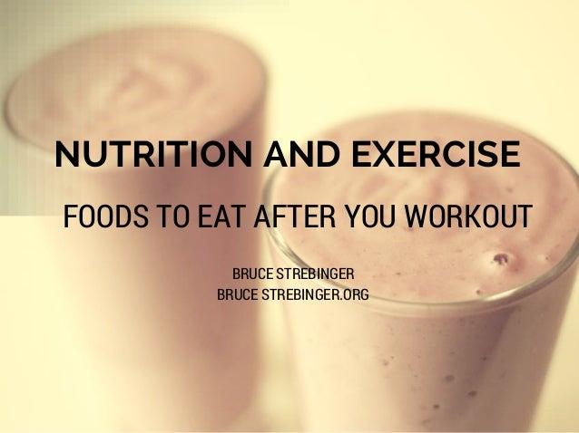 NUTRITION AND EXERCISE FOODS TO EAT AFTER YOU WORKOUT BRUCE STREBINGER BRUCE STREBINGER.ORG