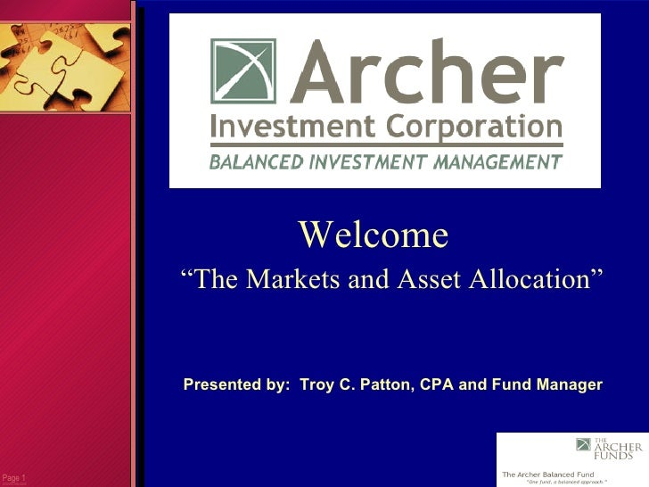 """Page  CC0000.085.0205 Welcome """" The Markets and Asset Allocation"""" Presented by:  Troy C. Patton, CPA and Fund Manager"""