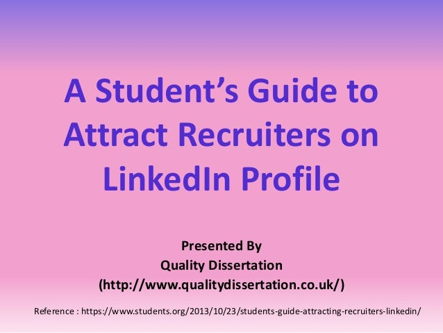 Presented By Quality Dissertation (http://www.qualitydissertation.co.uk/) A Student's Guide to Attract Recruiters on Linke...