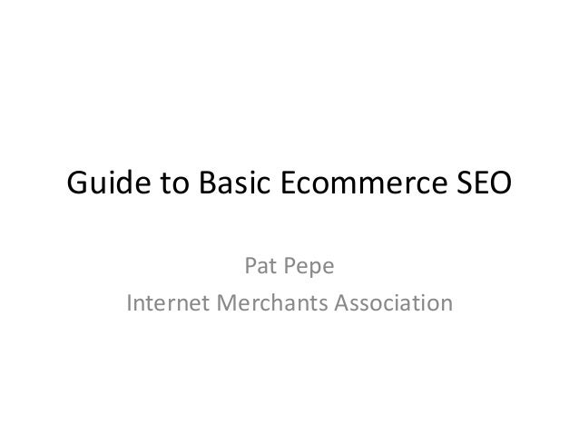 Guide to Basic Ecommerce SEO Pat Pepe Internet Merchants Association