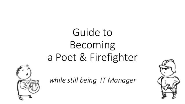 Guide to Becoming a Poet & Firefighter while still being IT Manager