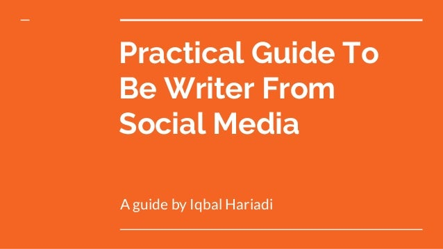 Practical Guide To Be Writer From Social Media A guide by Iqbal Hariadi