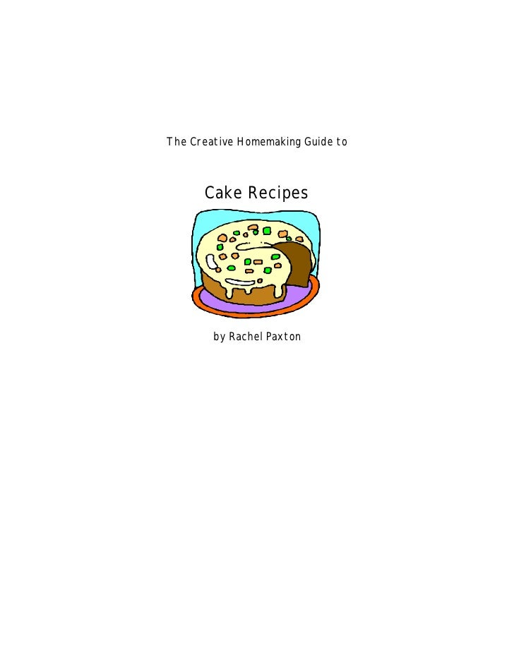 The Creative Homemaking Guide to      Cake Recipes        by Rachel Paxton