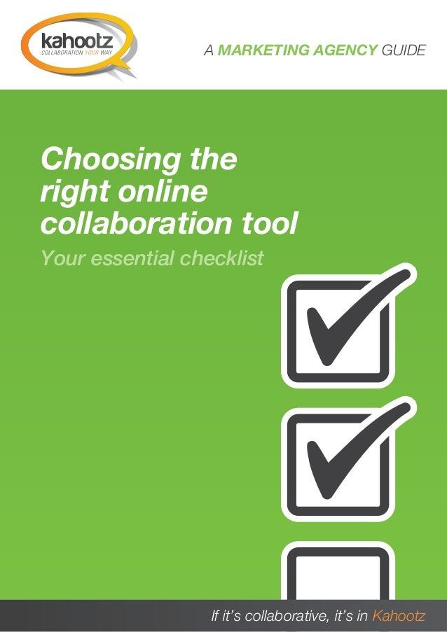 A MARKETING AGENCY GUIDE Choosing the right online collaboration tool Your essential checklistA MARKETING AGENCY GUIDE   I...