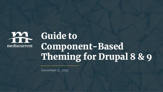 Guide to Component-Based Theming for Drupal 8 & 9