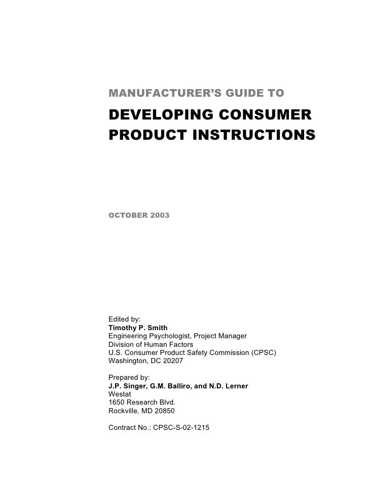 MANUFACTURER'S GUIDE TO  DEVELOPING CONSUMER PRODUCT INSTRUCTIONS     OCTOBER 2003     Edited by: Timothy P. Smith Enginee...